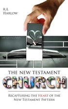 The New Testament Church: Recapturing the Heart of the New Testament Pattern