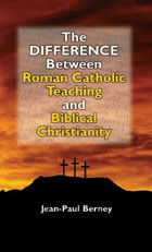 The Difference Between Roman Catholic Teaching <BR>And Biblical Christianity
